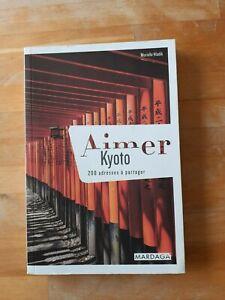 Aimer Kyoto: 200 adresses à partager - Murielle Hladik