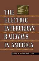 The Electric Interurban Railways in America: By Hilton, George, Due, John