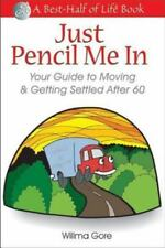 Just Pencil Me in: Your Guide to Moving & Getting Settled After 60 (Paperback or