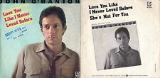 45 GIRI  JOHN O'BANION - LOVE YOU LIKE I NEVER LOVED BEFORE / SHE'S NOT FOR YOU
