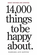 14,000 Things to Be Happy About by Barbara Ann Kipfer (2014, Paperback, New Edit