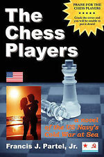 The Chess Players, a Novel of the Cold War at Sea by Francis J Partel