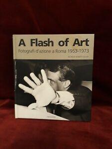A FLASH OF ART - FOTOGRAFI ROMA 1953-1973 - BONITO OLIVA - PHOTOLOGY 2004
