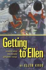 Getting to Ellen: A Memoir about Love, Honesty and Gender Change, Krug, Ms. Elle