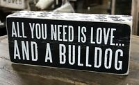 "ALL YOU NEED IS LOVE... AND A BULLDOG Primitives by Kathy Box Sign, 2.5"" x 6"""
