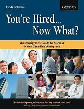 You're Hired...Now What?: An Immigrant's Guide to Success in the Canadian