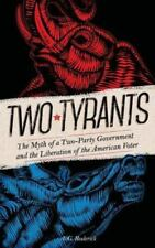 Two Tyrants : The Myth of a Two-Party Government and the Liberation of the Ameri