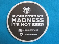 Beer Coaster: MELVIN Brewing ~ Not Beer if Not Madness ~ Bellingham, WASHINGTON