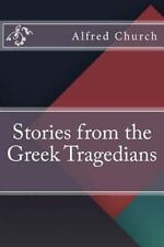 Stories from the Greek Tragedians by Alfred Church (2016, Paperback)