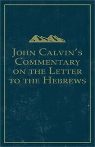 John Calvin's Commentary on the Letter to the Hebrews (Paperback or Softback)