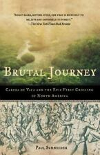 Brutal Journey : Cabeza de Vaca and the Epic First Crossing of North America...