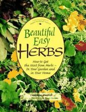 Beautiful Easy Herbs: How to Get the Most from Herbs - In Your Garden and in