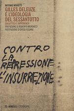 Gilles Deleuze e l'ideologia del Sessantotto. Moretti. Mimesis. 2014  **F24