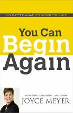 You Can Begin Again : No Matter What, It's Never Too Late by Joyce Meyer (2014,