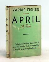 Vardis Fisher 1st Ed 1937 April A Fable of Love Disaffected Mormon Fiction HCDJ