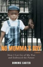 No Momma's Boy : How I Let Go of My Past and Embraced the Future by Dominic...