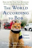 The World According To Bob: The Further Adventures Of One Man And His Streetw...