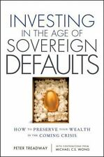 Investing in the Age of Sovereign Defaults: How to Preserve your Wealth in the C