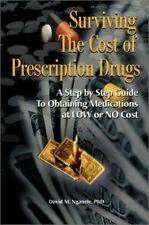 Surviving the Cost of Prescription Drugs: A Step by Step Guide to Obtaining Medi