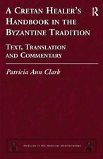 A Cretan Healer's Handbook in the Byzantine Tradition: Text, Translation and Com