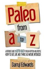 Paleo from A to Z: A reference guide to better health through nutrition and life