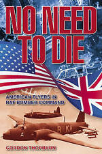 Good, No Need to Die: American Flyers in Raf Bomber Command, Thorburn, Gordon, B