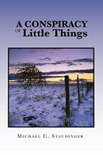 A Conspiracy of Little Things, Staudinger, C. 9781450024501 Free Shipping,,