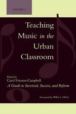 Teaching Music in the Urban Classroom, Volume 1: A Guide to Survival, Success, a