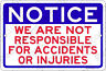 NOTICE We Are Not Responsible for Accidents or Injuries 12X8 Alum Sign USA Made