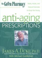 Green Pharmacy Anti-Aging Prescriptions : Herbs, Foods, and Natural Formulas to