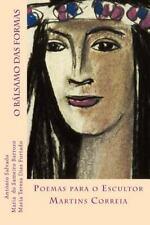 O Balsamo das Formas : Poemas para o Escultor Martins Correia by Maria...
