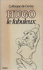 HUGO LE FABULEUX - COLLOQUE DE CERISY 1984 ED. SEGHERS