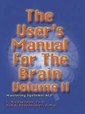 The User's Manual for the Brain: Mastering Systemic NLP: v.2 by Bob...