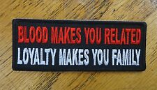 BLOOD MAKES YOU RELATED LOYALTY MAKES YOU FAMILY EMBROIDERED PATCH