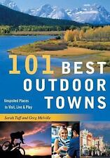 101 Best Outdoor Towns: Unspoiled Places to Visit, Live & Play (101 Best...Serie