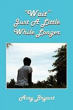 Wait Just A Little While Longer by Amy Bryant (2009, Paperback)