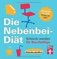 Die Nebenbei-Diät. Schlank werden für Berufstätige: Sond...   Buch   Zustand gut