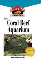 The Coral Reef Aquarium: An Owner's Guide to a Happy Healthy Fish (Your Happy He