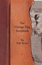 The Vintage Dog Scrapbook - The Irish Terrier: By Various