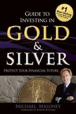 Guide To Investing in Gold & Silver: Protect Your Financial Future: By Ma...