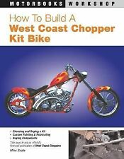 Motorbooks Workshop Ser.: How to Build a West Coast Chopper Kit Bike by Mike...