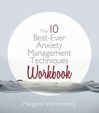 The 10 Best-Ever Anxiety Management Techniques Workbook by Wehrenberg Psy.D., M