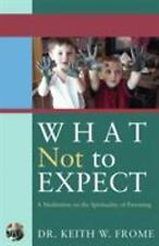 NEW - What Not to Expect: A Meditation on the Spirituality of Parenting
