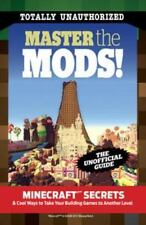 Master the Mods! : Minecraft®(tm) Secrets and Cool Ways to Take Your Building...
