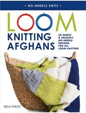 Loom Knitting Afghans 20 Simple &Snuggly No-Needle Designs for All Loom Knitters
