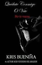 Quédate Conmigo o Vete : No Te Vayas by Kris Buendia (2015, Paperback)