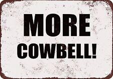 """9"""" x 12"""" Metal Sign - More Cowbell!- Vintage Look"""