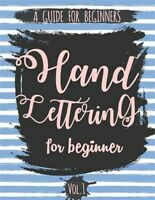 Hand Lettering for Beginner : A Calligraphy and Hand Lettering Guide for Begi...