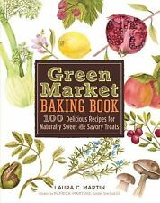 GREEN MARKET BAKING BOOK: 100 DELICIOUS RECIPES FOR NATURALLY By Laura C. NEW!