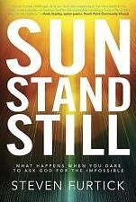 Sun Stand Still : What Happens When You Dare to Ask God for the Impossible by St